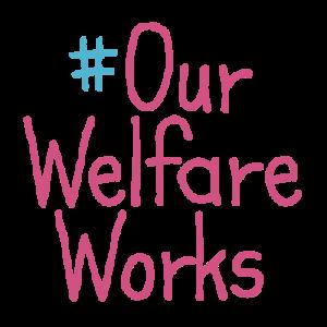 #OurWelfareWorks